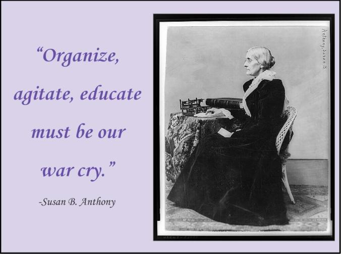 Susan B. Anthony organize agitate